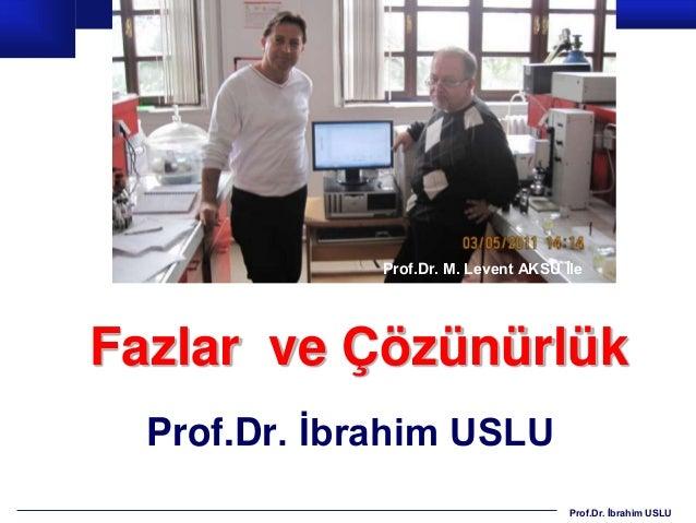 Prof.Dr. M. Levent AKSU İleFazlar ve Çözünürlük  Prof.Dr. İbrahim USLU                                       Prof.Dr. İbra...