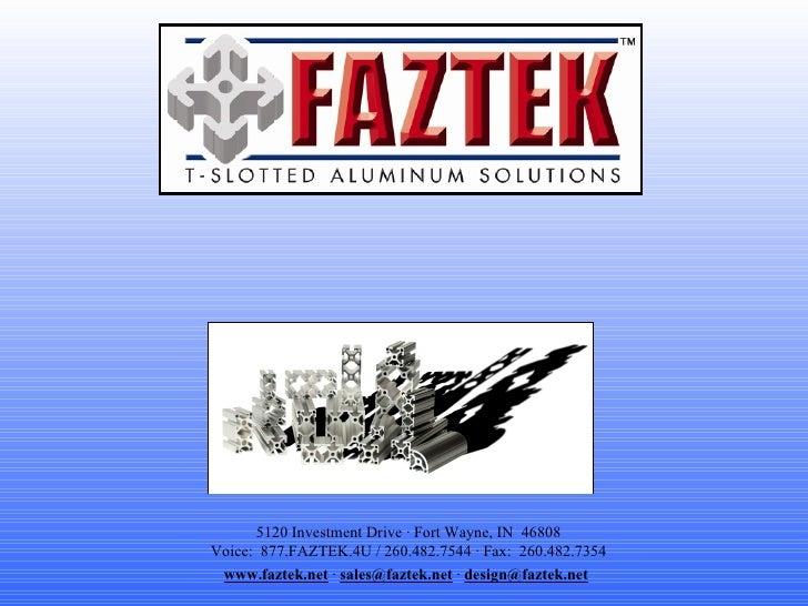 5120 Investment Drive · Fort Wayne, IN  46808 Voice:  877.FAZTEK.4U / 260.482.7544 · Fax:  260.482.7354 www.faztek.net  · ...