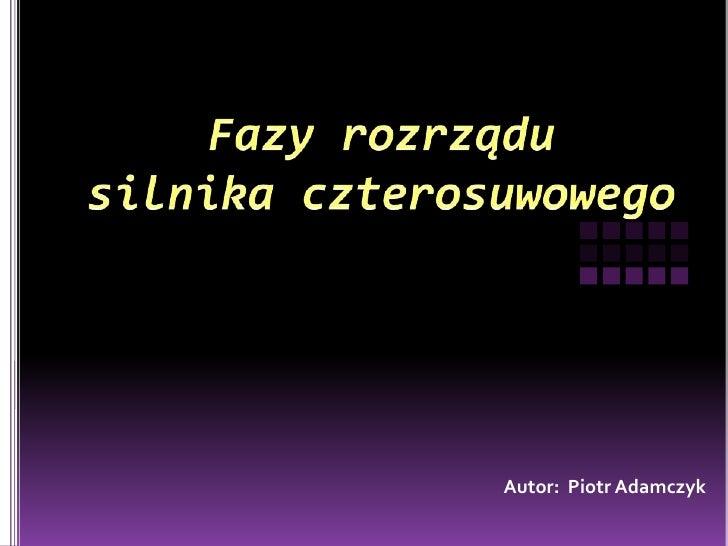 Fazy rozrządu silnika czterosuwowego<br />Autor:  Piotr Adamczyk<br />