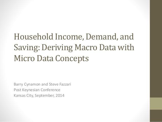 Household Income, Demand, and  Saving: Deriving Macro Data with  Micro Data Concepts  Barry Cynamon and Steve Fazzari  Pos...