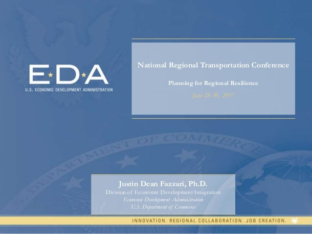 1 National Regional Transportation Conference Planning for Regional Resilience June 28-30, 2017 Justin Dean Fazzari, Ph.D....