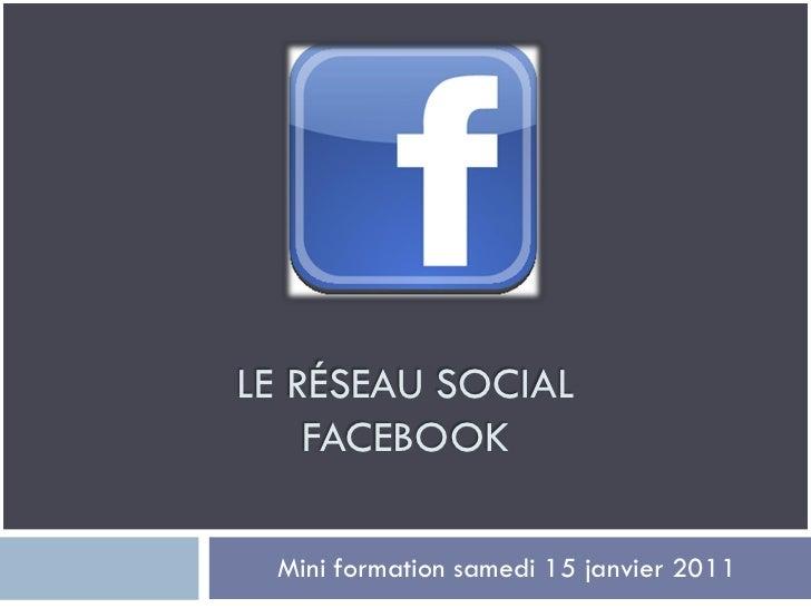 LE RÉSEAU SOCIAL    FACEBOOK Mini formation samedi 15 janvier 2011