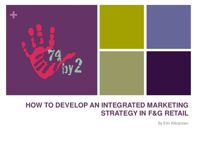 +    HOW TO DEVELOP AN INTEGRATED MARKETING                      STRATEGY IN F&G RETAIL                                   ...
