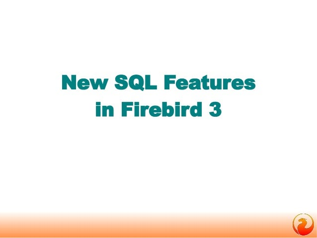 New FeaturesNew SQL Features  in 3in Firebird 3