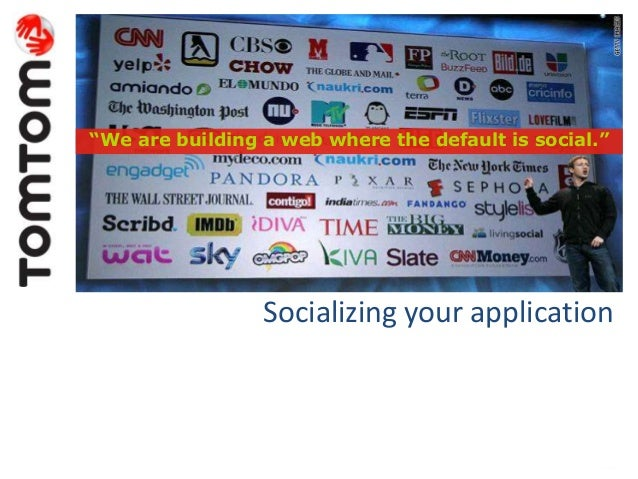 "Socializing your application ""We are building a web where the default is social."""