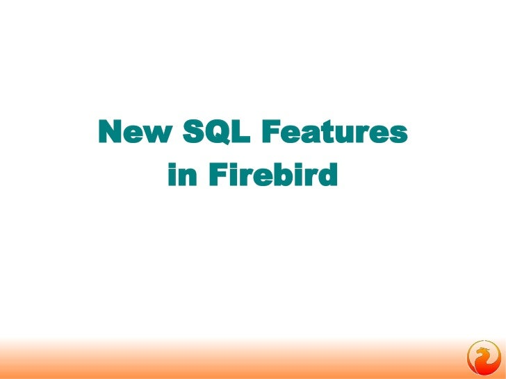 New SQL Features   in Firebird