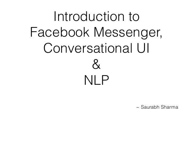 Introduction to Facebook Messenger, Conversational UI & NLP ~ Saurabh Sharma