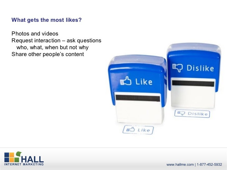 What gets the most likes?Photos and videosRequest interaction – ask questions who, what, when but not whyShare other peopl...