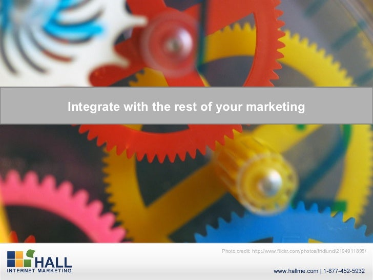 Integrate with the rest of your marketing                          Photo credit: http://www.flickr.com/photos/fridlund/219...