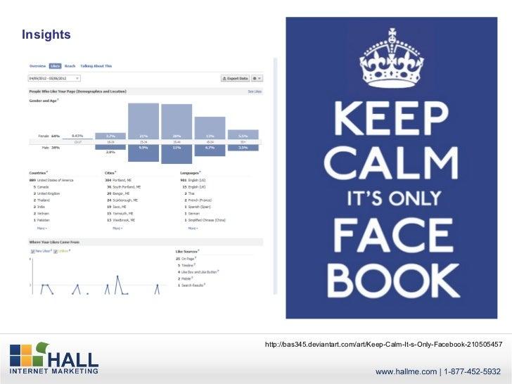 Insights           http://bas345.deviantart.com/art/Keep-Calm-It-s-Only-Facebook-210505457