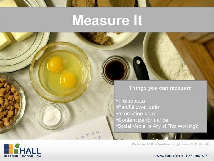 Measuring Social Media     Measure It                 Things you can measure           •Traffic data           •Fan/follow...