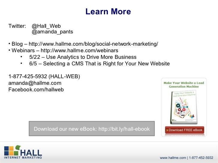 Learn MoreTwitter:   @Hall_Web           @amanda_pants• Blog – http://www.hallme.com/blog/social-network-marketing/• Webin...