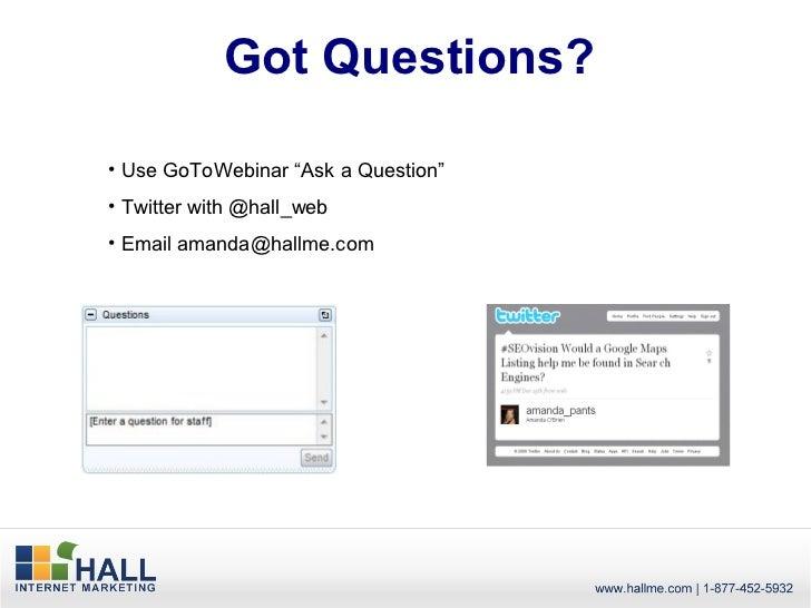 "Got Questions?• Use GoToWebinar ""Ask a Question""• Twitter with @hall_web• Email amanda@hallme.com"
