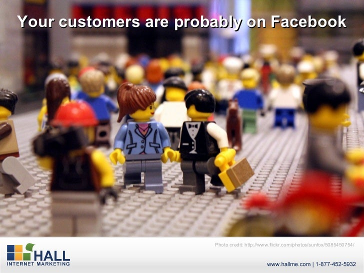 Your customers are probably on Facebook                       Photo credit: http://www.flickr.com/photos/sunfox/5085450754/