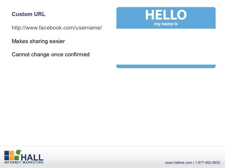 Custom URLhttp://www.facebook.com/username/Makes sharing easierCannot change once confirmed