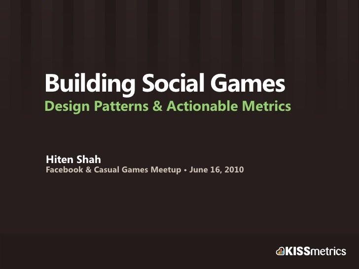 Building Social Games Design Patterns & Actionable Metrics   Hiten Shah Facebook & Casual Games Meetup • June 16, 2010
