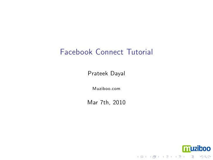 Facebook Connect Prateek Dayal, Muziboo.com [email_address] @prateekdayal http://www.prateekdayal.net http://devblog.muzib...