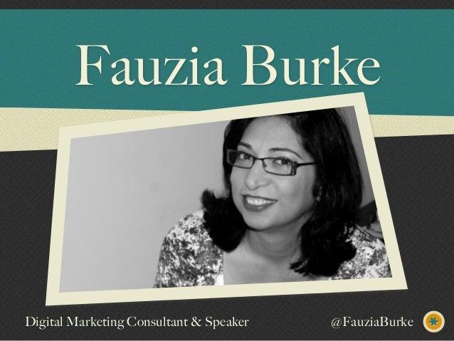 Fauzia Burke Digital Marketing Consultant & Speaker @FauziaBurke