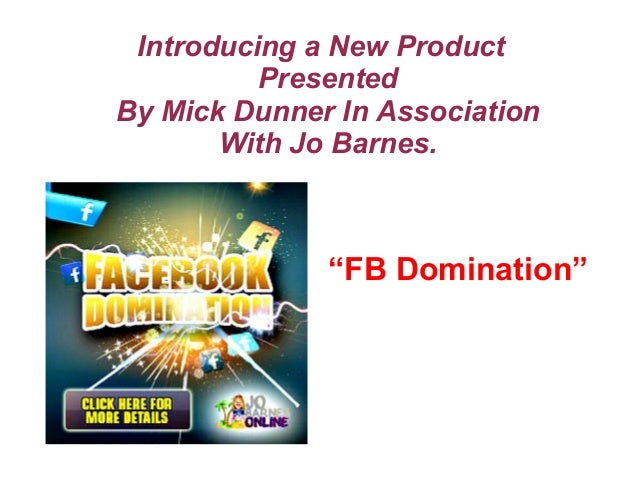 "Introducing a New Product Presented By Mick Dunner In Association With Jo Barnes.  ""FB Domination"""