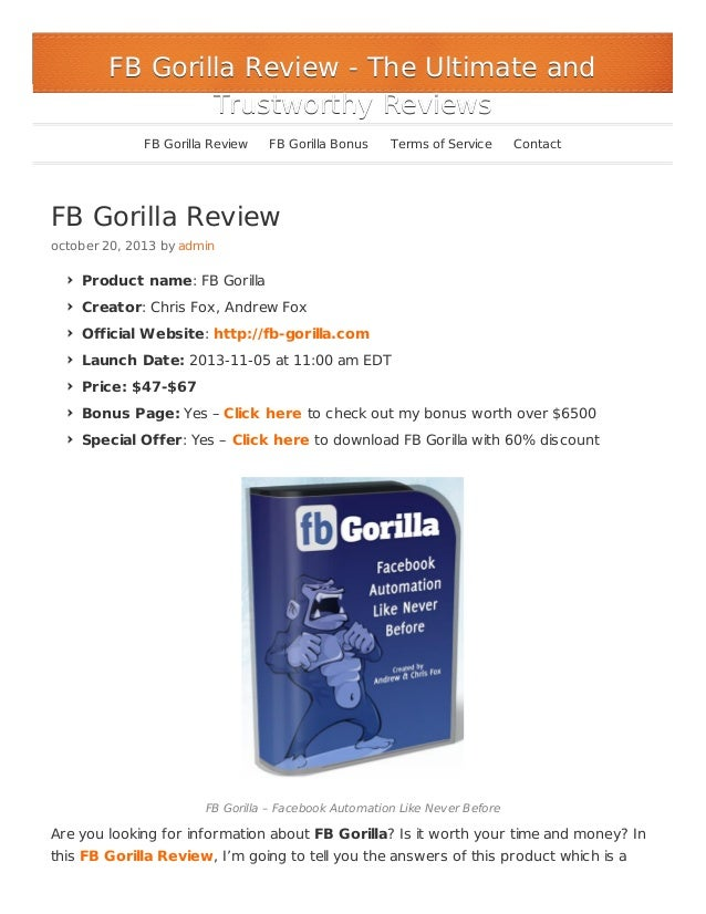 FB Gorilla Review - The Ultimate and Trustworthy Reviews FB Gorilla Review  FB Gorilla Bonus  Terms of Service  Contact  F...