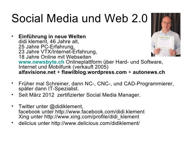 Social Media und Web 2.0•   Einführung in neue Welten    didi klement, 46 Jahre alt,    25 Jahre PC-Erfahrung,    23 Jahre...