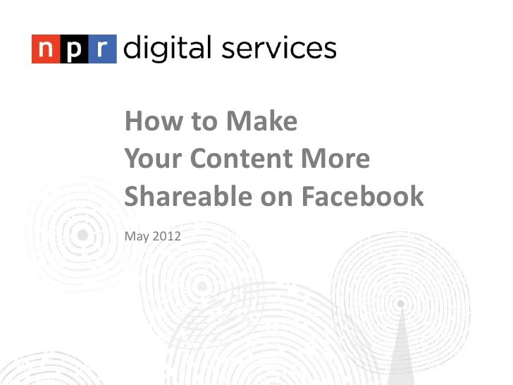 How to MakeYour Content MoreShareable on FacebookMay 2012
