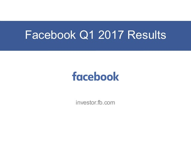 Facebook Q1 2017 Results investor.fb.com