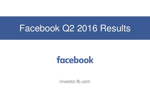 Facebook Q2 2016 Results investor.fb.com