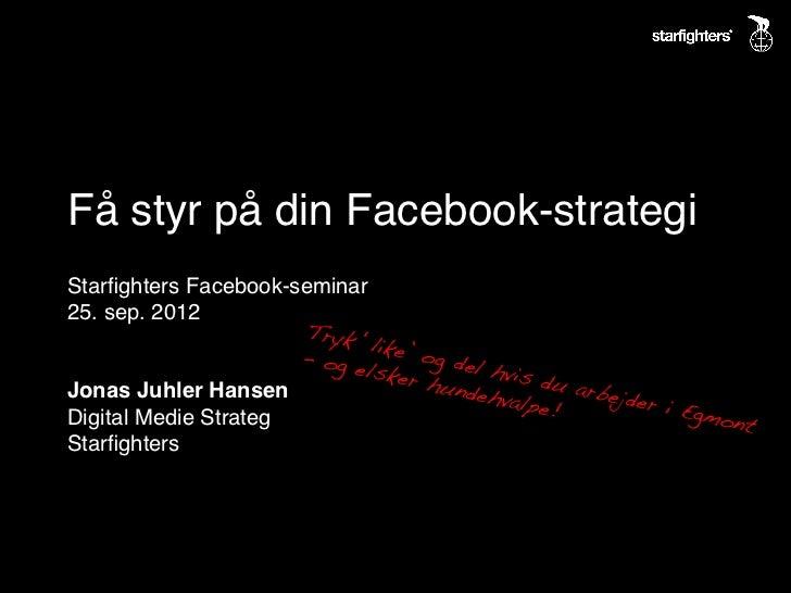 Få styr på din Facebook-strategi!Starfighters Facebook-seminar!25. sep. 2012!                       Tryk!                  ...