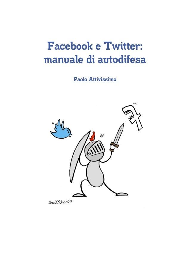 – 1 Paolo Attivissimo Facebook e Twitter: manuale di autodifesa Conoscere le reti sociali per usarle in modo sicuro Terza ...