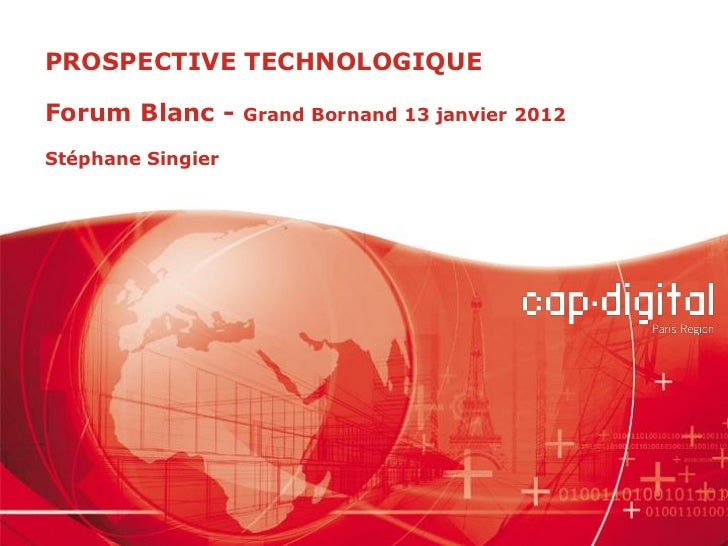 PROSPECTIVE TECHNOLOGIQUEForum Blanc -      Grand Bornand 13 janvier 2012Stéphane Singier