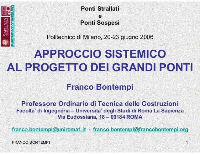 FRANCO BONTEMPI 1 APPROCCIO SISTEMICO AL PROGETTO DEI GRANDI PONTI Franco Bontempi Professore Ordinario di Tecnica delle C...