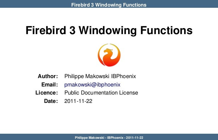Firebird 3 Windowing FunctionsFirebird 3 Windowing Functions  Author:   Philippe Makowski IBPhoenix   Email:   pmakowski@i...