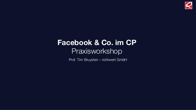 Facebook & Co. im CP Praxisworkshop Prof. Tim Bruysten – richtwert GmbH