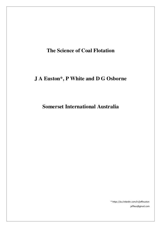The Science of Coal Flotation J A Euston*, P White and D G Osborne Somerset International Australia * https://au.linkedin....
