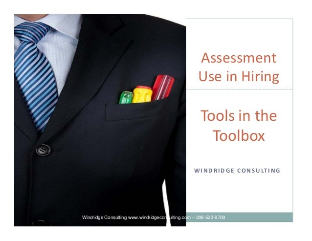 W I N D R I D G E  CO N S U LT I N G Assessment  Use in Hiring  Tools in the  Toolbox Windridge Consulting www.windridgeco...
