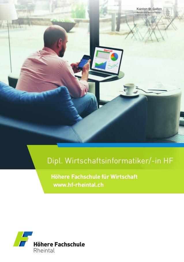 1 Dipl. Wirtschaftsinformatiker/-in HF Dipl. Wirtschaftsinformatiker/-in HF www.hf-rheintal.ch Höhere Fachschule für Wirts...