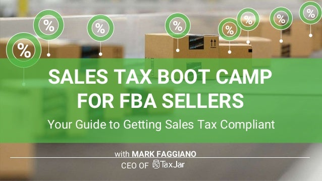 with MARK FAGGIANO CEO OF % % % % % %% % SALES TAX BOOT CAMP FOR FBA SELLERS Your Guide to Getting Sales Tax Compliant