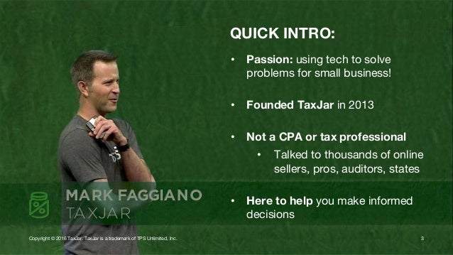 QUICK INTRO: • Passion: using tech to solve problems for small business! • Founded TaxJar in 2013 • Not a CPA or tax profe...