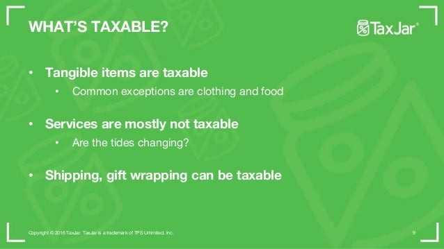 WHAT'S TAXABLE? • Tangible items are taxable • Common exceptions are clothing and food • Services are mostly not taxable •...