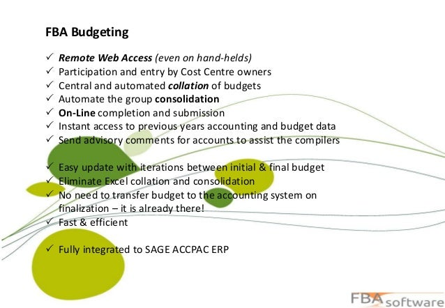 FBA Budgeting  Remote Web Access (even on hand-helds)  Participation and entry by Cost Centre owners  Central and autom...