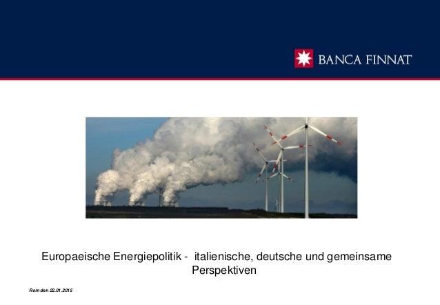 Europaeische Energiepolitik - italienische, deutsche und gemeinsame Perspektiven Rom den 22.01.2015