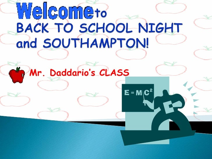 to BACK TO SCHOOL NIGHTand SOUTHAMPTON!<br />Mr. Daddario's CLASS<br />