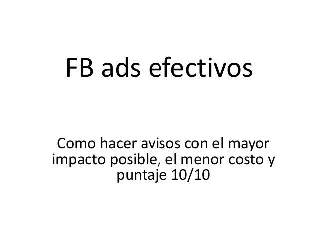 FB ads efectivos Como hacer avisos con el mayor impacto posible, el menor costo y puntaje 10/10