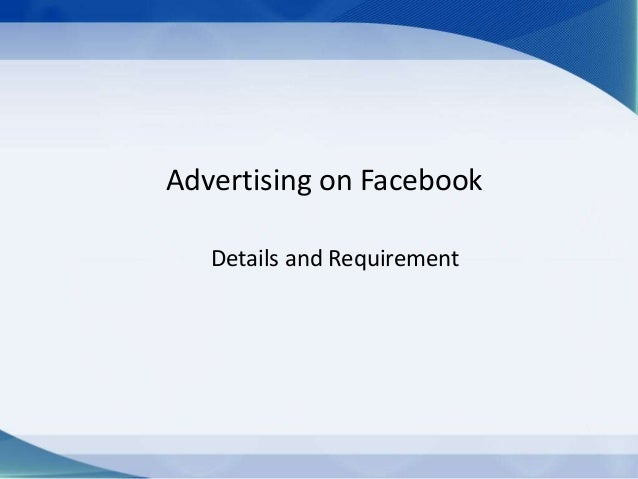 Advertising on Facebook   Details and Requirement