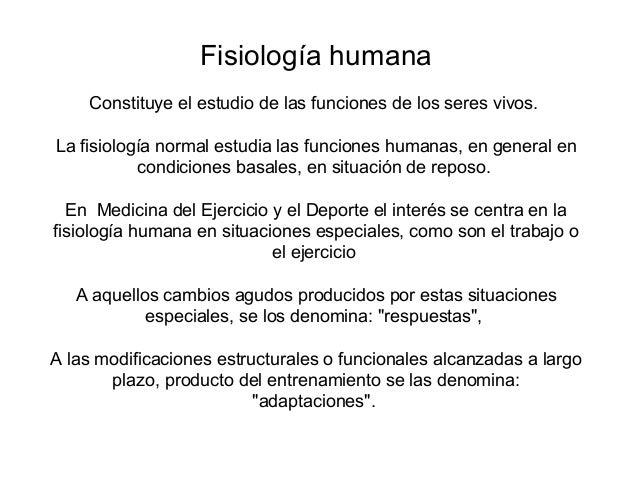 Fisiología humana Constituye el estudio de las funciones de los seres vivos. La fisiología normal estudia las funciones hu...