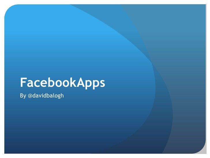 FacebookApps<br />By @davidbalogh<br />