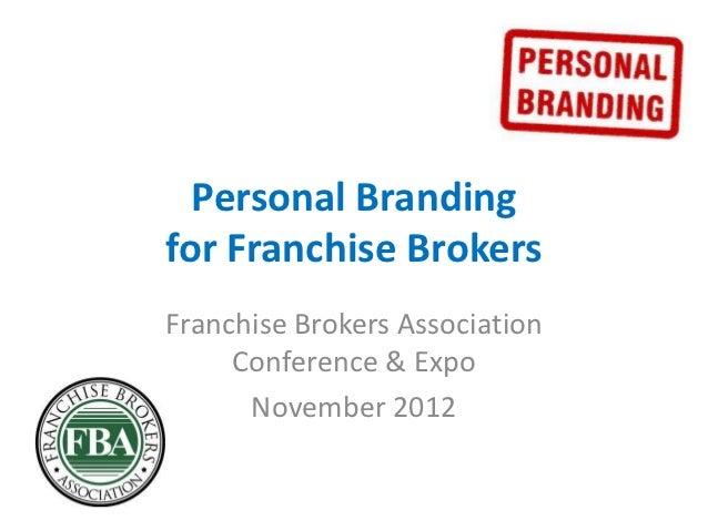 Personal Brandingfor Franchise BrokersFranchise Brokers Association     Conference & Expo      November 2012