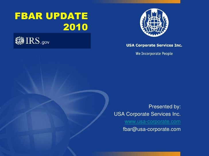 FBAR UPDATE 2010<br />Presented by:<br />USA Corporate Services Inc.<br />www.usa-corporate.com<br />fbar@usa-corporate.co...