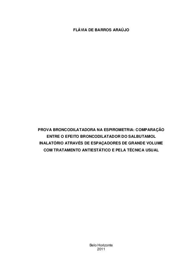 FLÁVIA DE BARROS ARAÚJO PROVA BRONCODILATADORA NA ESPIROMETRIA: COMPARAÇÃO ENTRE O EFEITO BRONCODILATADOR DO SALBUTAMOL IN...